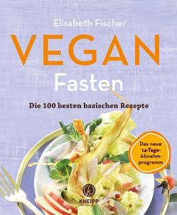Vegan Fasten – Die 100 besten basischen Rezepte von Fischer,  Elisabeth