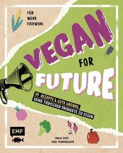Vegan for Future – 111 Rezepte & gute Gründe, keine tierischen Produkte zu essen von Dusy,  Tanja, Pfannebecker,  Inga