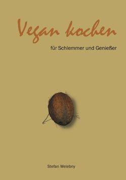 Vegan kochen für Schlemmer und Geniesser von Welebny,  Stefan