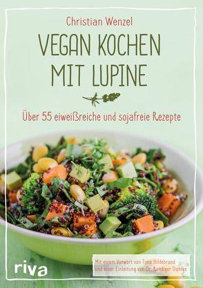 Vegan kochen mit Lupine von Dahlke,  Ruediger, Hildebrand,  Timo, Wenzel,  Christian