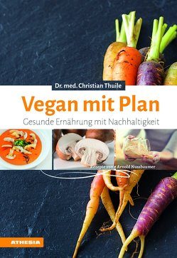 Vegan mit Plan von Nussbaumer,  Arnold, Pföstl,  Christine, Thuile,  Christian