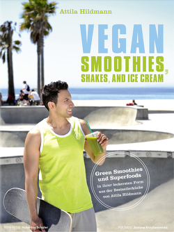 Vegan Smoothies, Shakes, and Ice Cream – ePub-Version von Hildmann,  Attila, Schüler,  Hubertus, Schwertner,  Justyna