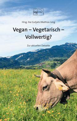 Vegan – Vegetarisch – Vollwertig von Gutjahr,  Ilse, Jung,  Mathias