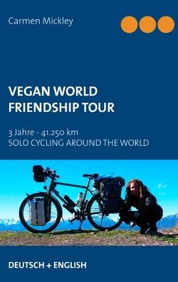 Vegan World Friendship Tour von Mickley,  Carmen