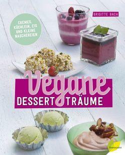 Vegane Dessertträume von Bach,  Brigitte