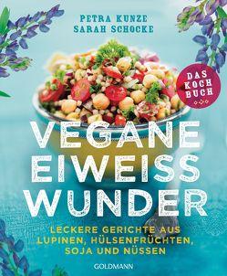 Vegane Eiweißwunder – Das Kochbuch von Kunze,  Petra, Schocke,  Sarah