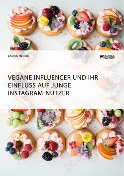 Vegane Influencer und ihr Einfluss auf junge Instagram-Nutzer von Herde,  Laura