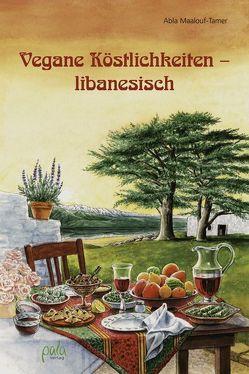 Vegane Köstlichkeiten – libanesisch von Maalouf-Tamer,  Abla, Schneevoigt,  Margret