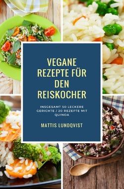 Vegane Rezepte für den Reiskocher von Lundqvist,  Mattis