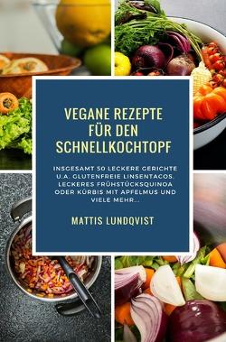 Vegane Rezepte für den Schnellkochtopf von Lundqvist,  Mattis