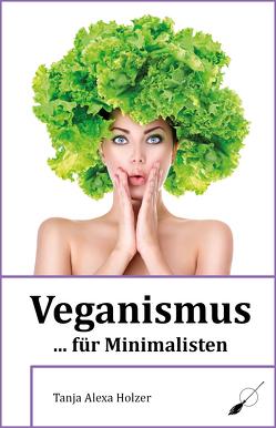 Veganismus … für Minimalisten von Holzer,  Tanja Alexa
