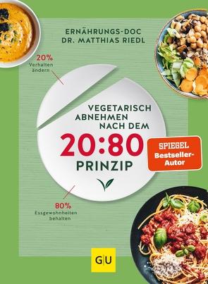 Vegetarisch abnehmen nach dem 20:80 Prinzip von Riedl,  Matthias