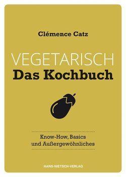Vegetarisch – Das Kochbuch von Catz,  Clémence