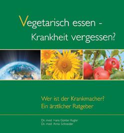Vegetarisch essen – Krankheit vergessen? von Kugler,  Hans G