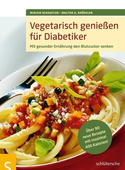 Vegetarisch genießen für Diabetiker von Drössler,  Walter A., Schaufler,  Miriam