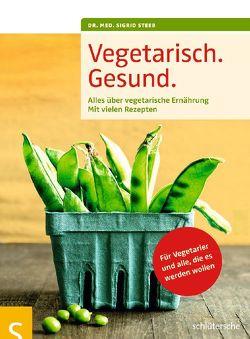 Vegetarisch. Gesund. von Steeb,  Dr. med. Sigrid