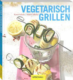 Vegetarisch Grillen von Jahnke,  Maren, Kowall,  Wolfgang, Schulz,  Karen