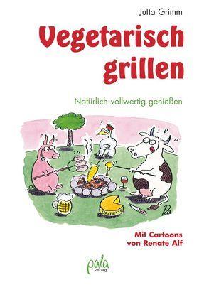 Vegetarisch grillen von Alf,  Renate, Grimm,  Jutta
