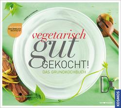 Vegetarisch gut gekocht von Schinharl,  Cornelia