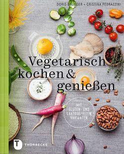 Vegetarisch kochen & genießen mit gluten- und laktosefreien Varianten von Brugger,  Doris, Pedrazzini,  Cristina