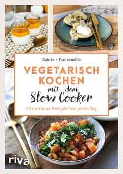 Vegetarisch kochen mit dem Slow Cooker von Frankemölle,  Gabriele