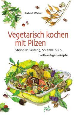 Vegetarisch kochen mit Pilzen von Metz,  Sabine, Walker,  Herbert