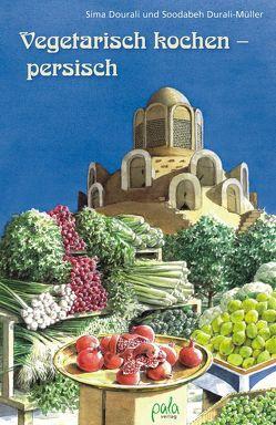 Vegetarisch kochen – persisch von Dourali,  Sima, Durali-Müller,  Soodabeh, Schneevoigt,  Margret