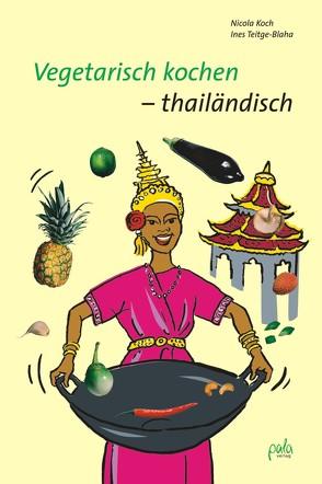 Vegetarisch kochen – thailändisch von Koch,  Nicola, Teitge-Blaha,  Ines