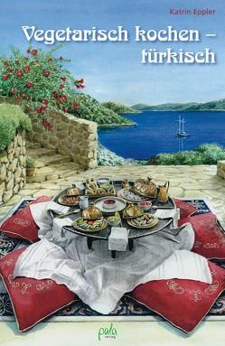 Vegetarisch kochen – türkisch von Eppler,  Katrin, Schneevoigt,  Margret