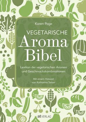 Vegetarische Aroma-Bibel von Dornenburg,  Andrew, Page,  Karen, Seiser,  Katharina, Theis-Passaro,  Claudia