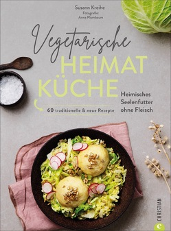 Vegetarische Heimatküche von Bahlk,  Vera, Kreihe,  Susann, Plumbaum,  Anna, Weidlich,  Karin