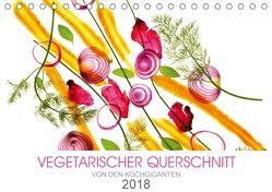 VEGETARISCHER QUERSCHNITT (Tischkalender 2018 DIN A5 quer) von KOCHGIGANTEN,  k.A.
