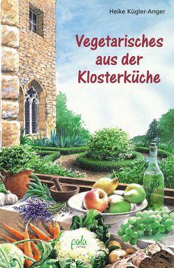 Vegetarisches aus der Klosterküche von Kügler-Anger,  Heike, Schneevoigt,  Margret