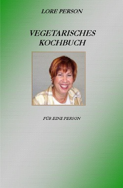 Vegetarisches Kochbuch von Person,  Lore