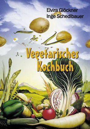 Vegetarisches Kochbuch von Glöckner,  Elvira, Schedlbauer,  Inge
