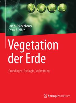 Vegetation der Erde von Klötzli,  Frank A., Pfadenhauer,  Jörg S.