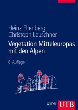 Vegetation Mitteleuropas mit den Alpen von Ellenberg,  Heinz, Leuschner,  Christoph
