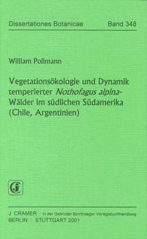 Vegetationsökologie und Dynamik temperierte Nothofagus alpina-Wälder im südlichen Südamerika (Chile, Argentinien) von Pollmann,  Wilhelm