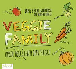 Veggie Family von Eichhorst,  Sabine, Gromodka,  Boris, Gromodka,  Heike, Hildenbrandt,  Gaby