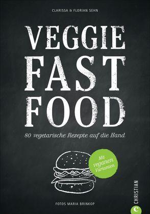 Veggie Fast Food von Brinkop,  Maria, Sehn,  Clarissa und Florian