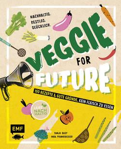 Veggie for Future – 111 Rezepte & gute Gründe, kein Fleisch zu essen von Dusy,  Tanja, Pfannebecker,  Inga