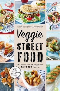 Veggie Streetfood von Brinkop,  Maria, Sehn,  Florian