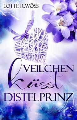 Veilchen küsst Distelprinz von Wöß,  Reingard Liselotte