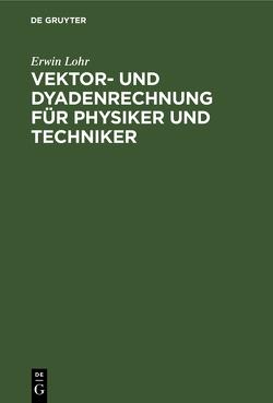 Vektor- und Dyadenrechnung für Physiker und Techniker von Lohr,  Erwin