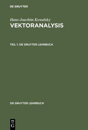 Hans-Joachim Kowalsky: Vektoranalysis / Hans-Joachim Kowalsky: Vektoranalysis. Teil 1 von Kowalsky,  Hans-Joachim