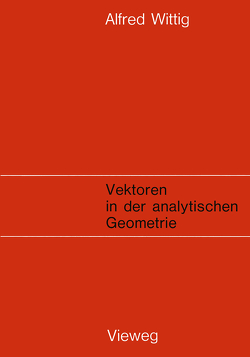 Vektoren in der analytischen Geometrie von Wittig,  Alfred