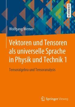 Vektoren und Tensoren als universelle Sprache in Physik und Technik 1 von Werner,  Wolfgang