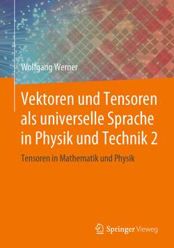 Vektoren und Tensoren als universelle Sprache in Physik und Technik 2 von Werner,  Wolfgang