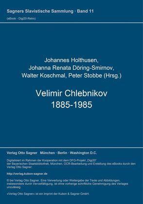 Velimir Chlebnikov 1885-1985 von Döring-Smirnov,  Johanna Renata, Holthusen,  Johannes, Koschmal,  Walter