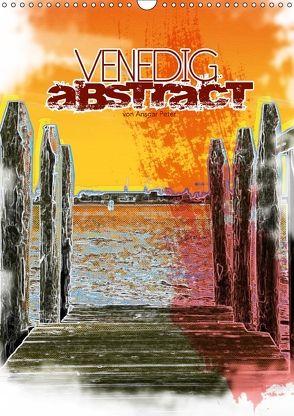 VENEDIG abstract (Wandkalender 2018 DIN A3 hoch) von Peter,  Ansgar